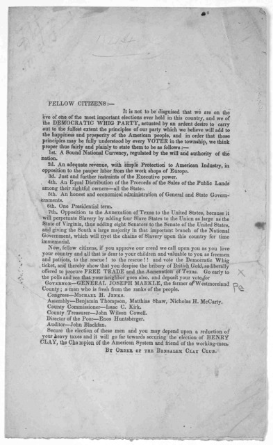 Fellow citizens:- It is not to be disguised that we are on the eve of one of the most important elections ever held in this country, and we of the Democratic Whig party ... By order of the Bensalem Clay Club [October, 1844].