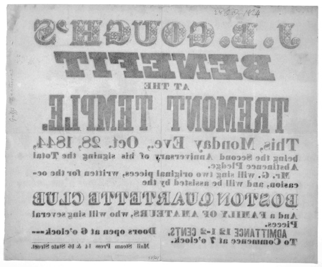 J. B. Gough's Benefit at the Tremont Temple. This Monday Eve., Oct. 28, 1844, being the second anniversary of his signing the total abstinence pledge. Mr. G. will sing two original pieces, written for the occasion ... Admittance 12 1-2 cents. Do