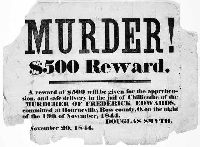 Murder! $500 reward. A reward of $500 will be given for the apprehension, and safe delivery in the jail of Chillicothe of the murderer of Frederick Edwards, committed at Bourneville, Ross county, O. on the night of the 19th of Nove