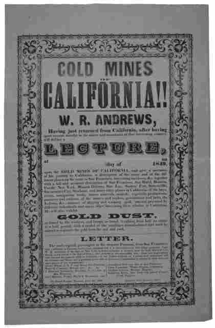 Gold mines of California!! W. R. Andrews, having just returned from California, after having spent several months in the mines and mountains of that interesting country will deliver a lecture at on day of 1849, upon the gold mines of California
