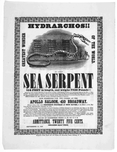 Hydrarchos!! greatest wonder of the world. or great sea serpent ... Now exhibiting for two weeks, at the Apollo saloon, 410 Broadway ... New York. Benjamin Owen, Book and Job Printer, 29 Ann-Street, Centre Building, September 19, 1845.
