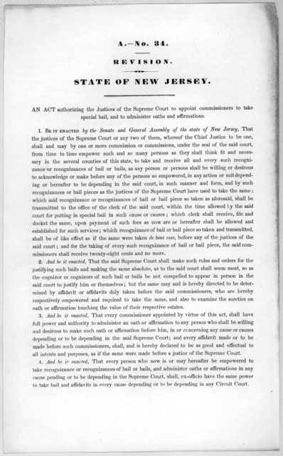 A.- No. 34. Revision. State of New Jersey. An act authorizing the justices of the Supreme Court to appoint Commissioners to take special bail, and to administer oaths and affirmations [1846?].
