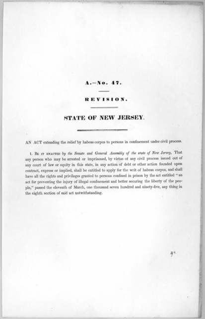A.- No. 47. Revision. State of New Jersey. An act extending the relief by habeas corpus to persons in confinement under civil process [1846?].