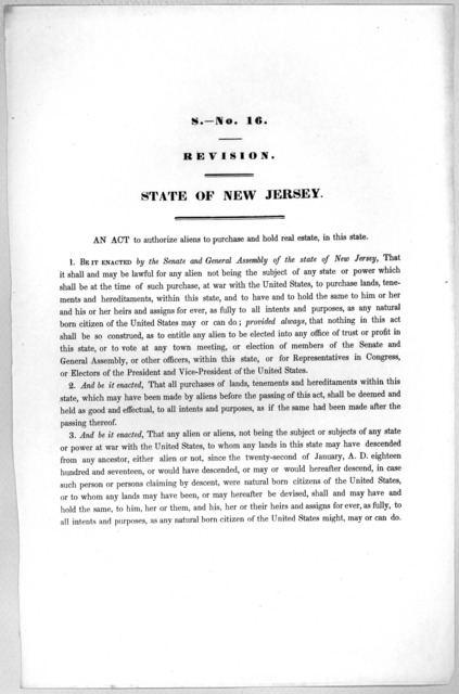 S.- No. 16. Revision. State of New Jersey. An act to authorize aliens to purchase and hold real estate, in this state. [1846?].