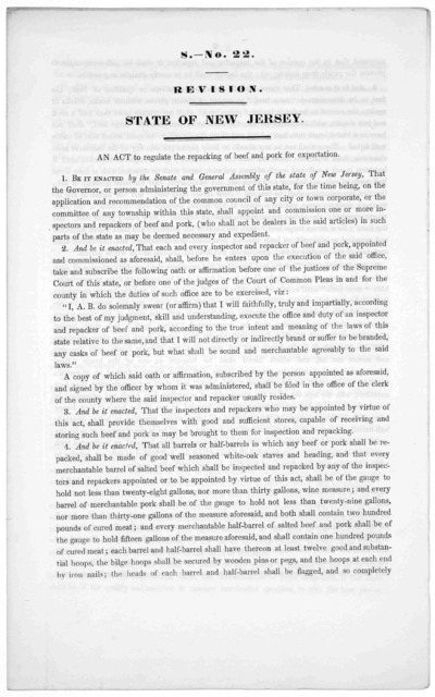 S.- No. 22. Revision. State of New Jersey. An act to regulate the repacking of beef and pork for exportation. [1846?].