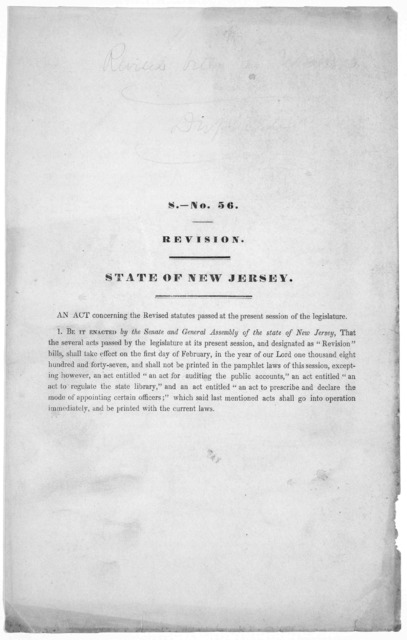S.- No. 56. Revision. State of New Jersey. An act concerning the revised statutes passed at the present session of the legislature. [1846?].