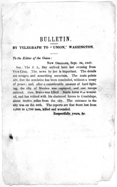 """Bulletin by telegraph to """"Union,"""" Washington To the editor of the Union: New Orleans, Sept. 26, 1847. Sir: The J. L. Day arrived here last evening from Vera Cruz. The news by her is important. The details are meagre, and something uncertain. The"""