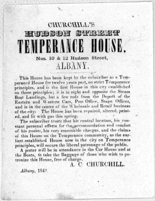 Churchill's Hudson street temperance house. Nos. 10 & 12 Hudson Street, Albany ... A. C. Churchill. Albany, 1847.