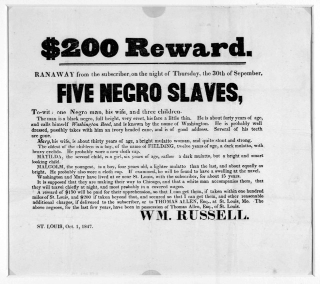 $200 reward. Ranaway from the subscriber on the night of Thursday, the 30th of September. Five negro slaves ... Wm. Russell. St. Louis, Oct. 1, 1847.