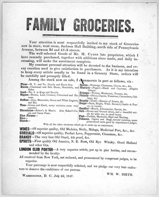 Family Groceries. Your attention is most respectfully invited to my stock of groceries now in store ... Wm. W. Birth, Washington, D.C. July 2d, 1847.