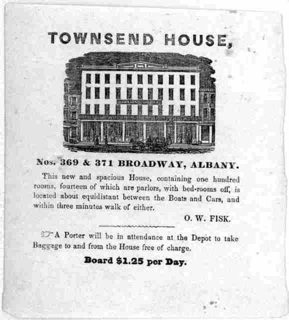 Townsend House. Nos. 369 & 371 Broadway, Albany. This new and spacious house, containing one hundred rooms, fourteen of which are parlors, with bed-rooms off, is located about equidistant between the boats and cars, and within three minutes walk
