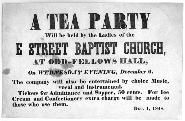 A tea party will be held by the ladies of the E. Street Baptist church, at Odd-fellows hall, on Wednesday evening, December 6 ... [Washington, D. C.] Dec. 1, 1848.