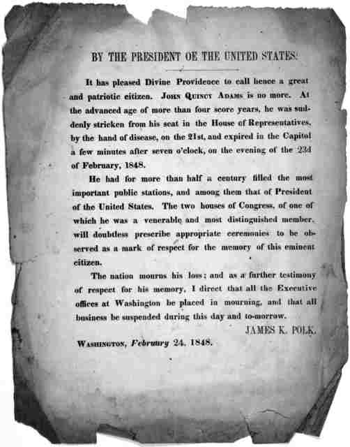 By the President of the United States. It has pleased Divine Providence to call hence a great and patriotic citizen. John Quincy Adams is no more ... I direct that all the Executive offices at Washington be placed in mourning, and that all busin