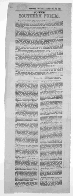 Western Continent Extra Dec. 9th, 1848. To the Southern public. We are aboout to commence another year of the New Series of the Continent, and we beg leave to solicit the patronage of our Southern friends ... Baltimore. 1848.