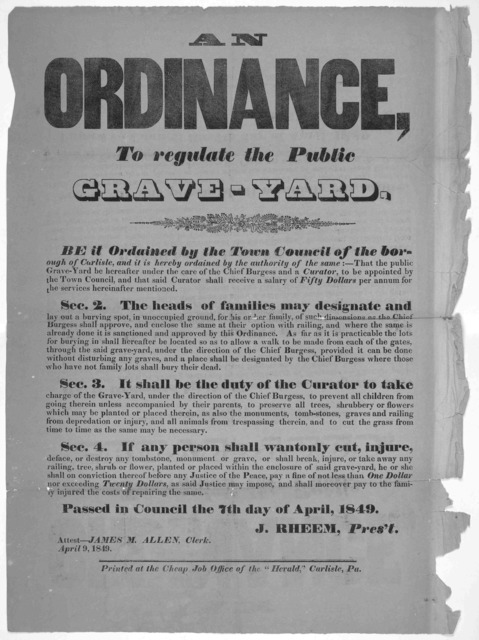 "An ordinance, to regulate the public grave-yard .... Carlisle, Pa. Printed at the Cheap Job Office of the ""Herald"" April 9, 1849."