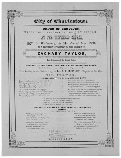 City of Charlestown. Order of services, (under the direction of the City Council,) at the Winthrop Church, on Wednesday, the 31st day of July, 1850, as a testimony of respect to the memory of Zachary Taylor, late president of the United States .