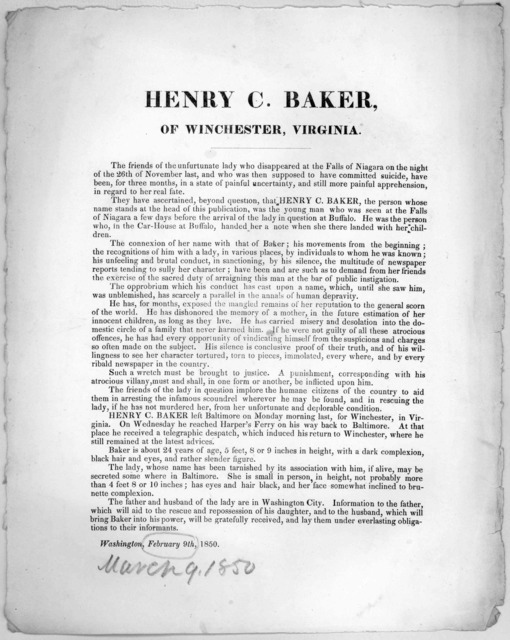 Henry C. Baker of Winchester, Virginia. The friends of the unfurtunate lady who disappeared at the Falls of Niagara on the night of the 26th of November last, and who then supposed to have committed suicide, have been, for three months, in a sta