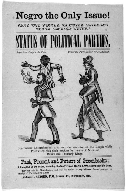 Negro the only issue! Have the people no other interest worth looking after? Status of political parties ... Spectacular entertainment to attract the attention of the people while politicians pick their pockets by means of national banks and tre