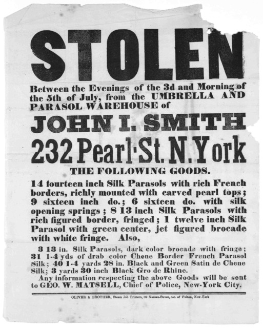Stolen between the evenings of the 3d and morning of the 5th of July, from the umbrella and parasol warehouse of John I. Smith 232 Pearl St. N. York the following goods ... New York. Oliver & Brother, Steam Job Printers [185-?].