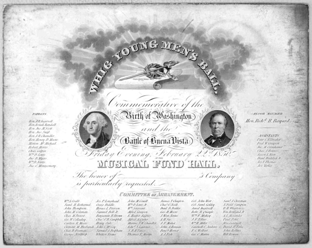 Whig young men's ball commemorative of the birth of Washington and the Battle of Buena Vista. Friday evening, February 22d, 1850 at the Musical Fund Hall. The honor of 's company is particularly requested. [Philadelphia 1850].