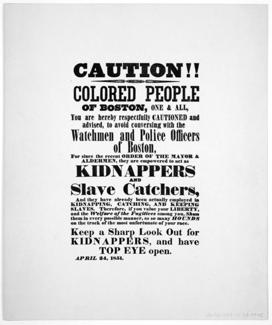 Caution!! Colored people of Boston, one & all, you are hereby respectfully cautioned and advised, to avoid conversing with the watchmen and police officers of Boston, for since the recent order of the mayor & aldermen, they are empowered to act
