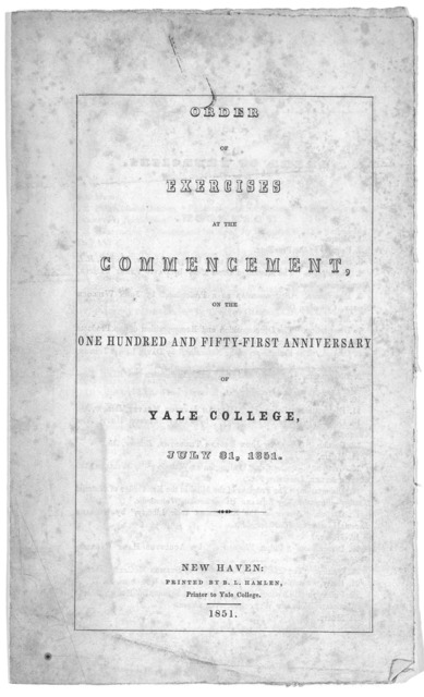 Order of exercises at the commencement, on the one hundred and fifty-first anniversary of Yale College, July 31, 1851. New Haven: Printed by B. L. Hamlen, Printer to Yale College. 1851.
