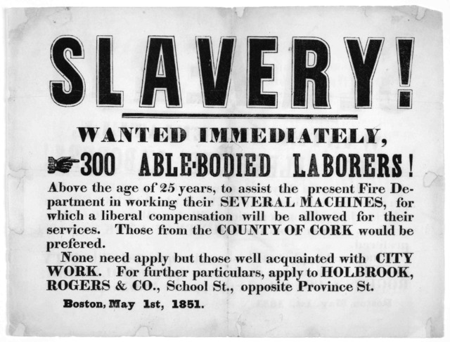 Slavery! Wanted immediately, 300 able-bodied laborers! Above the age of 25 years to assist the present fire department in working their several machines, for which a liberal compensation will be allowed for their services. Those from the County