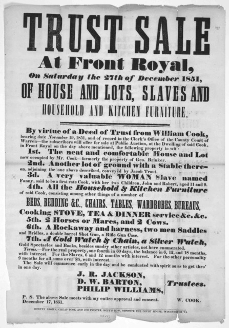 Trust sale at Front Royal, on Saturday the 27th of December 1851, of house and lots, slaves and household and kitchen furniture. By virtue of a deed of trust from William Cook bearing date November 19, 1851 ... Winchester, Va. Harvey Brown Cheap
