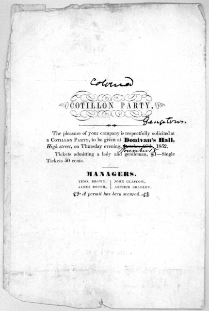 Cotillon party. The pleasure of your company is respectfully solicited at a Cotillon party, to be given at Donivan's Hall, High street, on Thursday evening, November 18, 1852. Tickets admitting a lady and gentleman $1- Single tickets 50 c