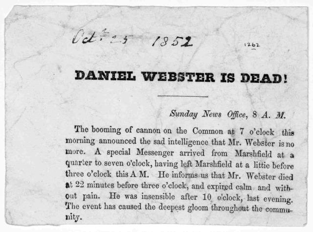 Daniel Webster is dead! Sunday news office 8 A. M. [1852].