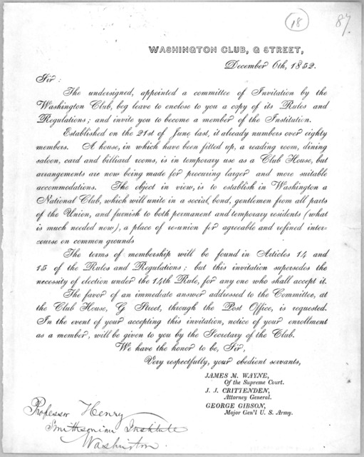 December 6th, 1852. Sir: The undersigned, appointed a committee of invitation by the Washington club, beg leave to enclose to you a copy of its rules and regulation; and invite you to become a member of the Institution ... [Washington, D. C. 185