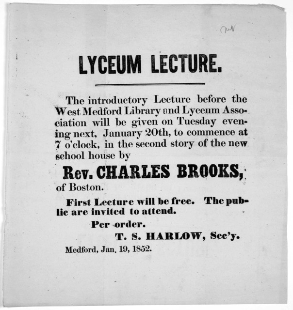 Lyceum lecture. The introductory lecture before the West Medford Library and Lyceum association will be given on Tuesday evening next, January 20th to commence at 7 o'clock, in the second story of the new school house by Rev. Charles Brooks, of