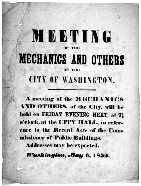 Meeting of the mechanics and others of the City of Washington. A meeting of the mechanics and others, of the City, will be held on Friday evening next, at 7.5 o'clock, at the City Hall, in reference to the recent acts of the Commissioner of publ