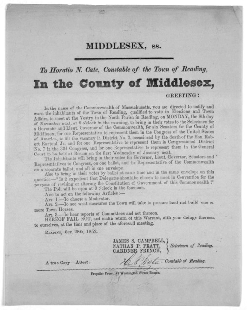 Middlesex, ss. To Horatio N. Cate, Constable of the Town of Reading. In the County of Middlesex. Greeting. [To notify the inhabitants of the election 8th day of November.] Reading, Oct. 28th, 1852. Selectmen of Reading ... Boston Propeller Press