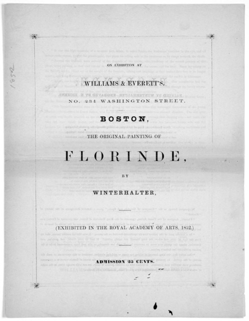 On exhibition at Williams & Everett's, No. 234 Washington Street, Boston, the original painting of Florinde, by Winterhalter, (exhibited in the Royal Academy of arts, 1852.) Admission 25 cents.