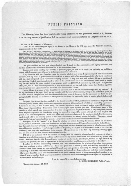Public printing. The following letter has been printed, after being addressed to the gentleman named in it, because it is the only means of justification left me against great misrepresentation in Congress and out of it. [Letter of A. Boyd Hamil