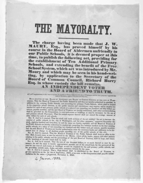 The mayoralty. The charge having been made that J. W. Maury, Esq., has proved himself by his course in the Board of Aldermen unfriendly to our public schools, it is deemed proper at this time, to published the following act, providing for the es