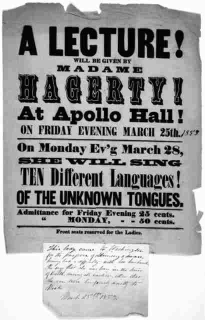 A lecture! will be given by Madame Hagerty! at Apollo Hall! on Friday evening March 25th, [1853] on Monday Ev'g March 28, she will sing ten different languages! of the unknown tongues. [Washington, D. C. 1853].