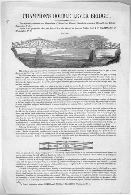 Champion's double lever bridge. The engravings annexed, are illustrations of Samuel and Thomas Champion's permanent wrought iron tubular suspension bridge ... For further particulars, address Samuel and Thomas Champion, Washington, D. C. [Washin