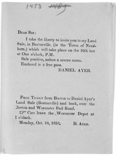 Dear Sir: I take the liberty to invite you to my land sale, in Bostonville, (in the Town of Needham,) which will take place on the 10th inst at One o'clock P. M ... Enclosed is a free pass. Daniel Ayer ... Monday, Oct. 10, 1853.