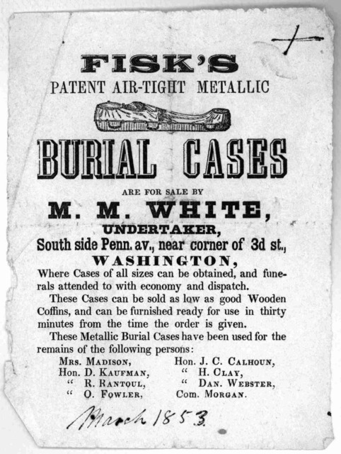 Fisk's patent air-tight metallic burial cases are for sale by M. W. White, undertaken, ... [Washington, March 1853].