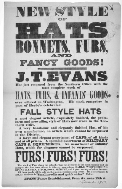 New style of hats bonnets, furs and fancy goods! J. T. Evans has just returned from the northern cities with the most complete stock of hats, furs, & infants' goods ever offered in Washington ... [Washington, September 1853].