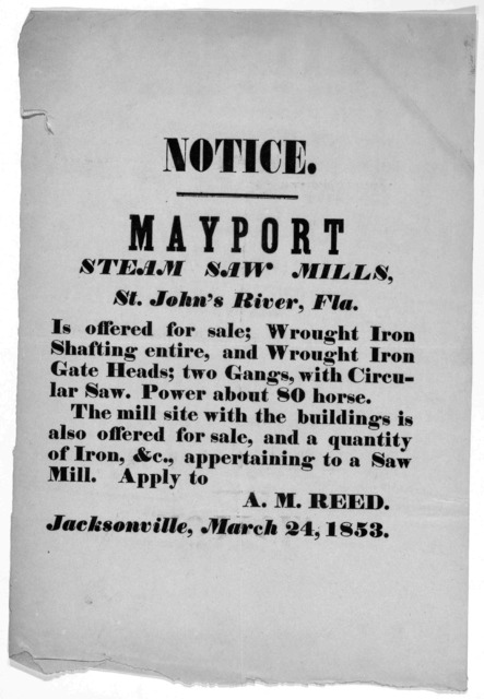 Notice Mayport steam-saw mills St. John's river, Fla. is offered for sale ... Apply to A. M. Reed. Jacksonville, March 24, 1853. [Jacksonville, 1853].
