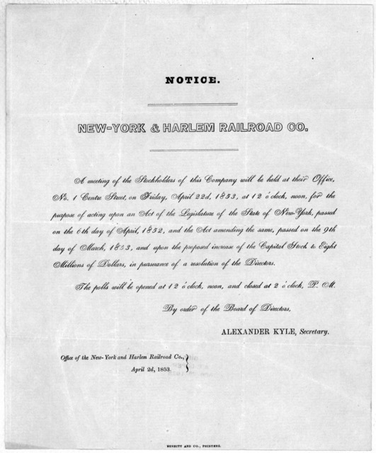 Notice. New-York & Harlem railroad Co. A meeting of the stockholders of this company will be held at their office ... April 22d, 1853 ... By order of the Board of directors, Alexander Kyle, Secretary. Office of the New-York and Harlem railroad c