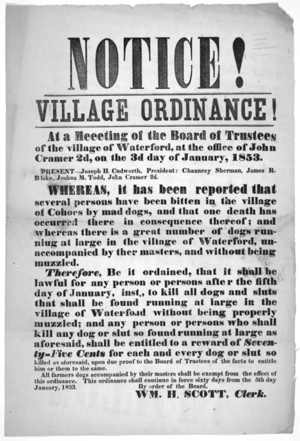 Notice! Village ordinance! At a meeting of the Board of Trustees of the village of Waterford, at the office of John Cramer 2d, on the 3d day of January, 1853. [Ordinance regarding muzzling of dogs] Wm. H. Scott, Clerk.