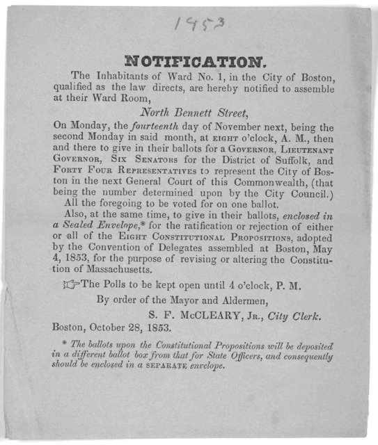 Notification. The inhabitants of Ward No. 1, in the City of Boston, qualified as the law directs, are hereby notified to assemble at their Ward Room ... Boston, October 28, 1853.