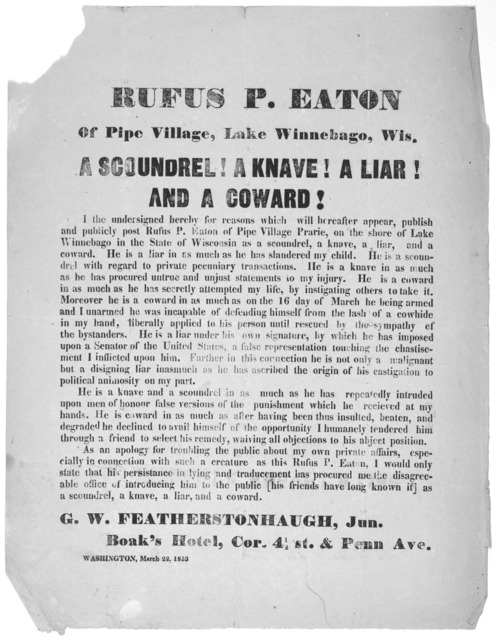 Rufus P. Eaton of Pipe village, Lake Winnebago, Wis. A scoundrel! a knave! a liar! and a coward! I the undersigned hereby for reasons which will hereafter appear, publish and publicly post Rufus P. Easton ... as a scoundrel, a knave, a liar and