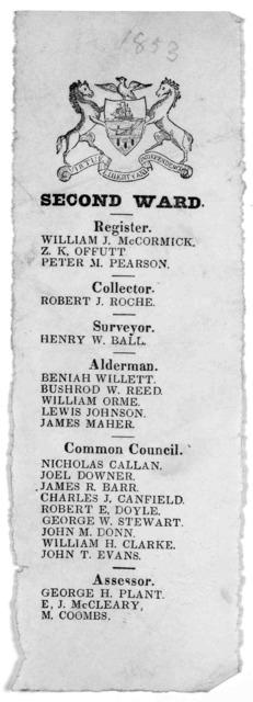 Second ward. Register. William J. McCormick Z. K. Offutt, Peter M. Pearson. Collector. Robert J. Roche. Surveyor. Henry W. Ball. Alderman. Beniah Willett ... Common Council. Nicholas Callan ... Assessor. George H. Plant ... [Boston 1853].