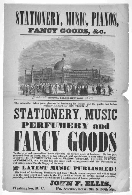 Stationery, music, pianos, fancy goods, &c. ... John F. Ellis. Pa. Avenue, between 9th & 10th Sts. Washington, D. C. [1853].