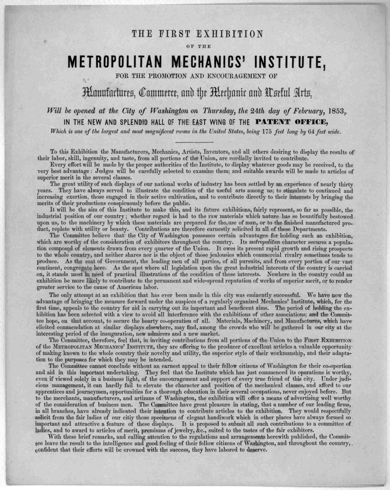 The first exhibition of the Metropolitan mechanics' institute, for the promotion and encouragement of manufactures, commerce, and the mechanics and useful arts, will be opened at the City of Washington on Thursday, the 24th day of February, 1853